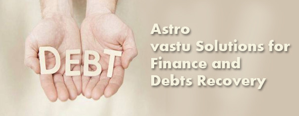 Astro vastu Solutions for Finance and Debts Recovery